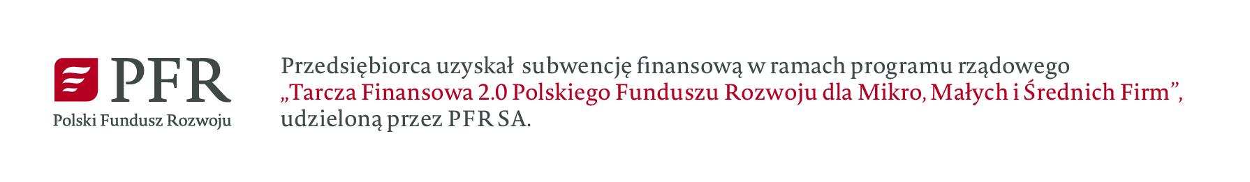 """Przedsiębiorca uzyskał subwencję finansową w ramach programu rządowego """"Tarcza Finansowa 2.0 Polskiego Funduszu Rozwoju dla Mikro, Małych i Średnich Firm"""", udzieloną przez PFR SA."""